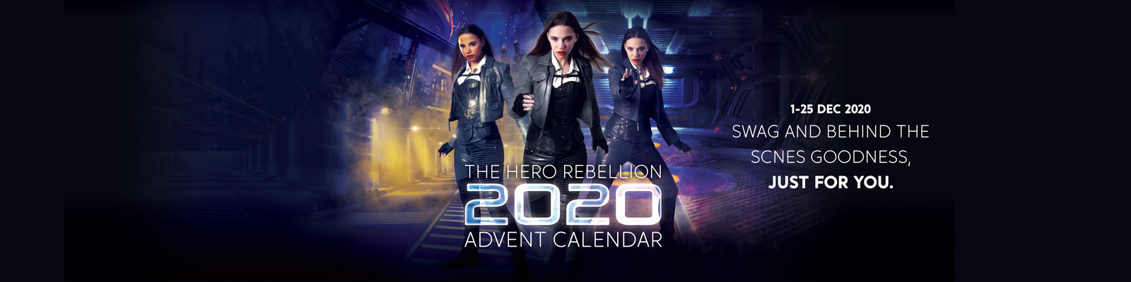 The Hero Rebellion 2020 Advent Calendar. 1-25 Dec 2020. Swag and behind the scenes goodness, just for you.